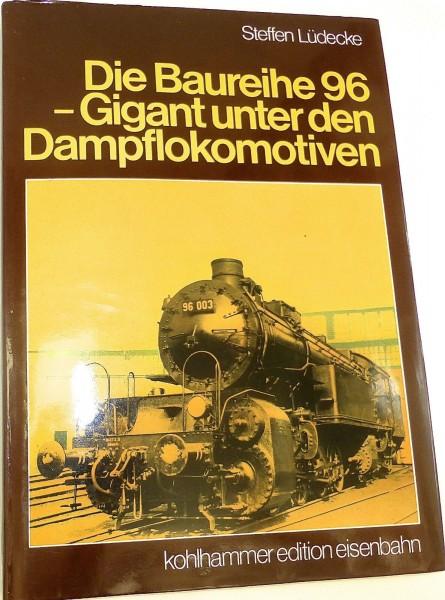 Die Baureihe 96 Gigant unter den Dampflokomotiven Steffen Lüdecke Kohlhammer å *