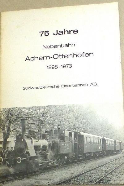 75 Jahre Nebenbahn Achern Ottenhöfen 1898 - 1973 Südwestdeutsche Eisenb @37@ å √