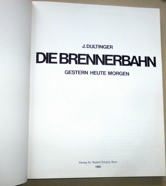 Die Brennerbahn Gestern Heute Morgen Dultinger Verlag Dr Rudolf Erhard Rum å *