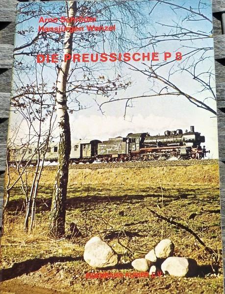 Die Preußische P8 Arno Schröder Hansjürgen Wenzel Eisenbahn Kurier HA4 å *