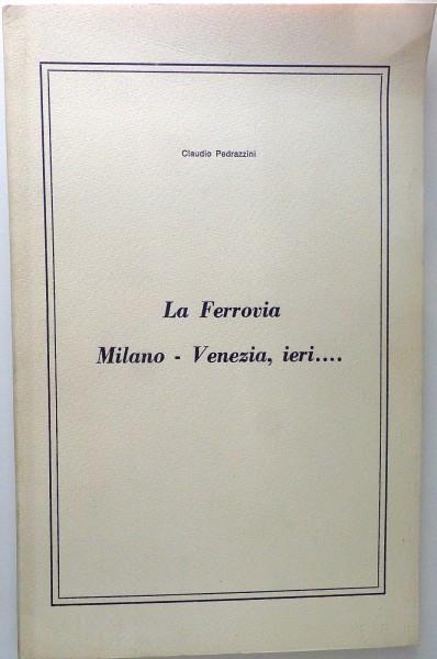La Ferrovia Milano Venezia ieri Claudio Pedrazzini HE2 å *