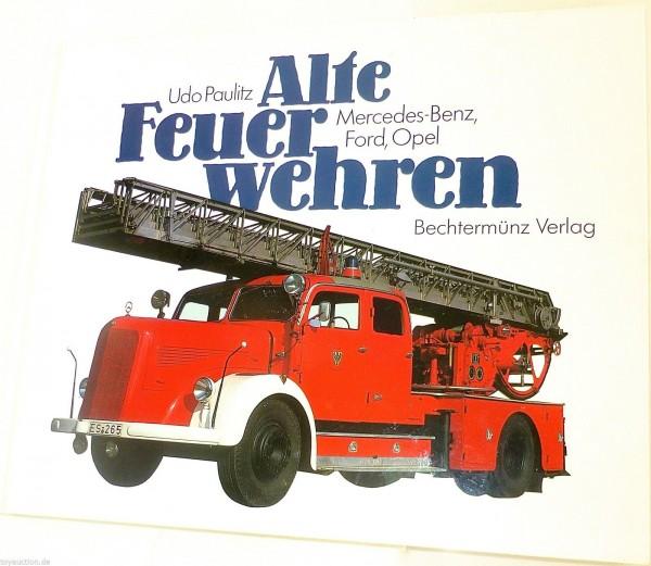 Alte Feuerwehren Mercedes Benz Ford Opel Udo Paulitz Bechtermünz Verlag å